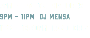 7PM - 9PM TROPHY JONES 9PM - 11PM DJ MENSA 11PM - 12:30PM CARLO CRUZ